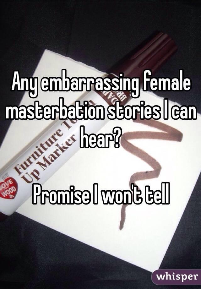 Embarassing female masturbation stories
